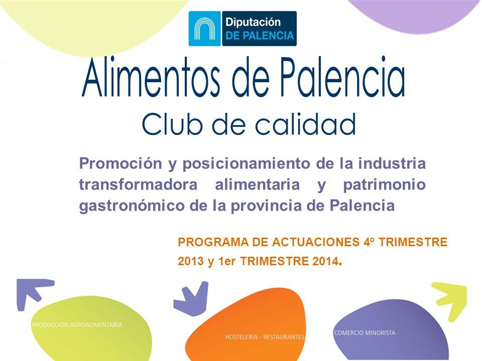 Promoción y posicionamiento de la industria transformadora alimentaria y patrimonio gastronómico de la provincia de Palencia PROGRAMA DE ACTUACIONES 4º TRIMESTRE 2013 y 1er TRIMESTRE 2014.