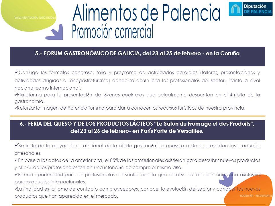 5.- FORUM GASTRONÓMICO DE GALICIA, del 23 al 25 de febrero - en la Coruña Conjuga los formatos congreso, feria y programa de actividades paralelas (talleres, presentaciones y actividades dirigidas al enogastroturismo) donde se dar á n cita los profesionales del sector, tanto a nivel nacional como internacional.