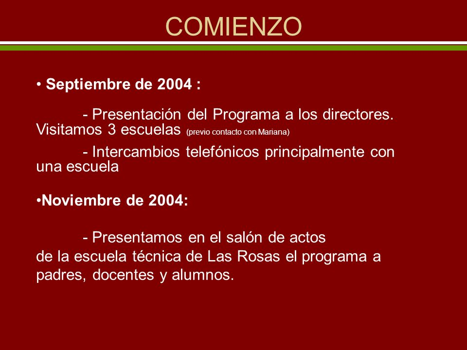 COMIENZO Septiembre de 2004 : - Presentación del Programa a los directores. Visitamos 3 escuelas (previo contacto con Mariana) - Intercambios telefóni