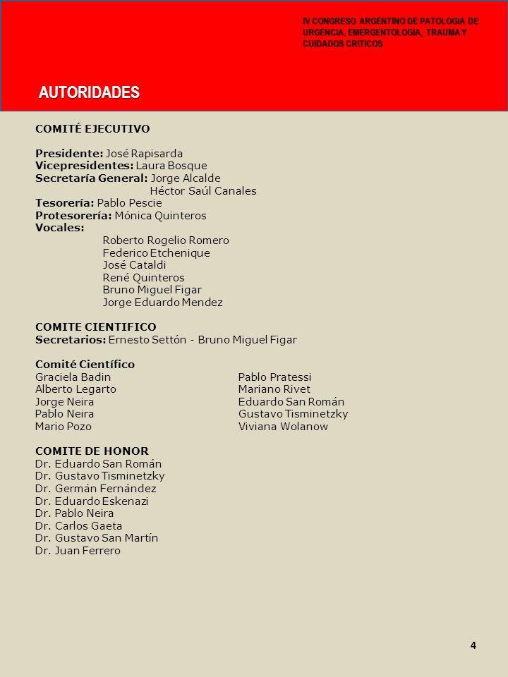 AUTORIDADES IV CONGRESO ARGENTINO DE PATOLOGIA DE URGENCIA, EMERGENTOLOGIA, TRAUMA Y CUIDADOS CRITICOS 4 COMITÉ EJECUTIVO Presidente: José Rapisarda V