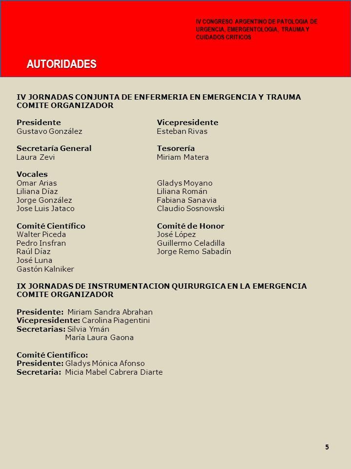 AUTORIDADES IV CONGRESO ARGENTINO DE PATOLOGIA DE URGENCIA, EMERGENTOLOGIA, TRAUMA Y CUIDADOS CRITICOS 5 IV JORNADAS CONJUNTA DE ENFERMERIA EN EMERGEN
