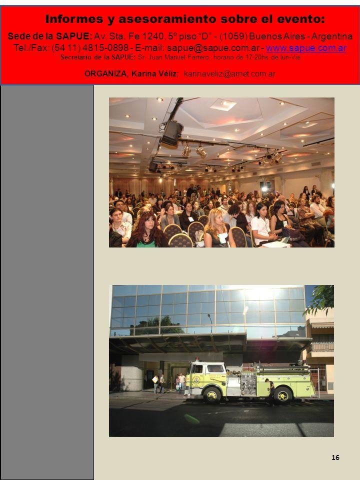 16 Informes y asesoramiento sobre el evento: Sede de la SAPUE: Av. Sta. Fe 1240, 5º piso D - (1059) Buenos Aires - Argentina Tel./Fax: (54 11) 4815-08