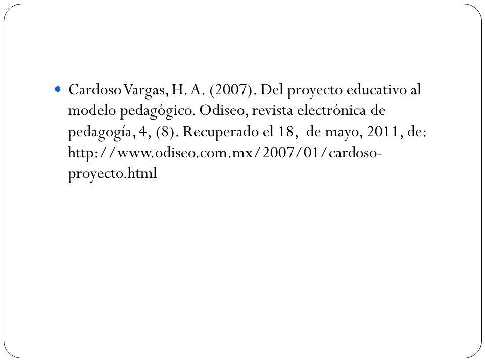 Cardoso Vargas, H. A. (2007). Del proyecto educativo al modelo pedagógico. Odiseo, revista electrónica de pedagogía, 4, (8). Recuperado el 18, de mayo