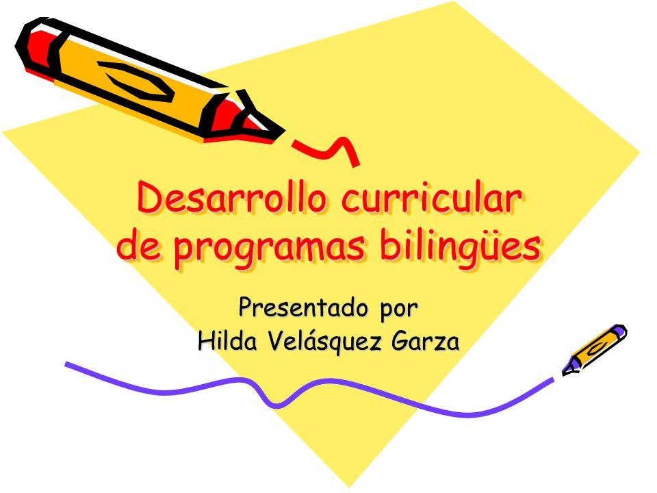 Desarrollo curricular de programas bilingües Presentado por Hilda Velásquez Garza