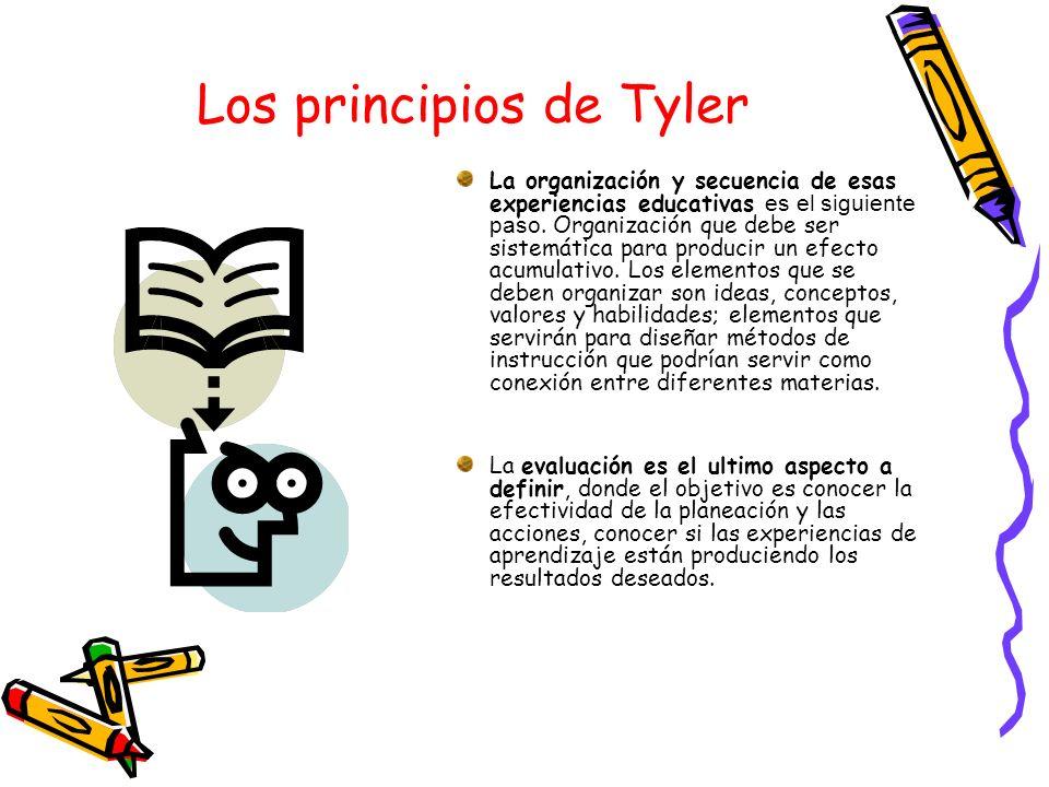 Los principios de Tyler La organización y secuencia de esas experiencias educativas es el siguiente paso. Organización que debe ser sistemática para p