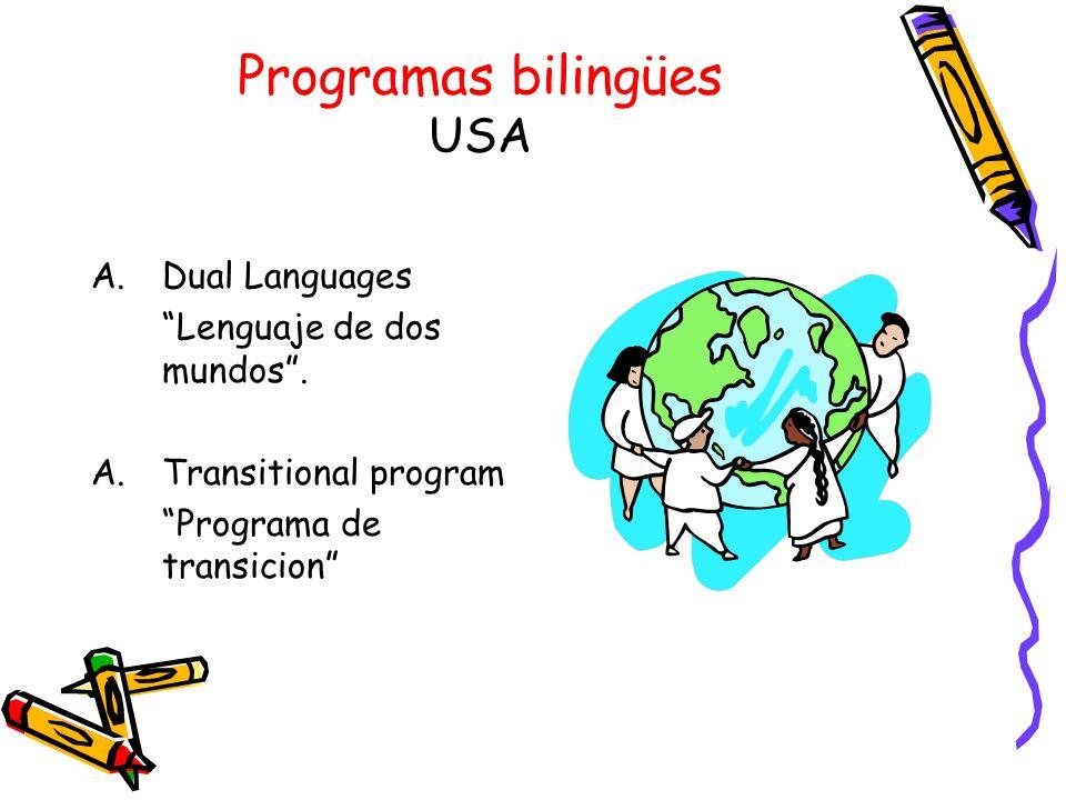 Programas bilingües USA A.Dual Languages Lenguaje de dos mundos. A.Transitional program Programa de transicion
