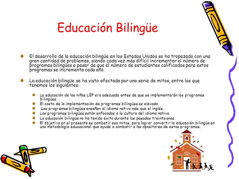 Educación Bilingüe El desarrollo de la educación bilingüe en los Estados Unidos se ha tropezado con una gran cantidad de problemas, siendo cada vez má