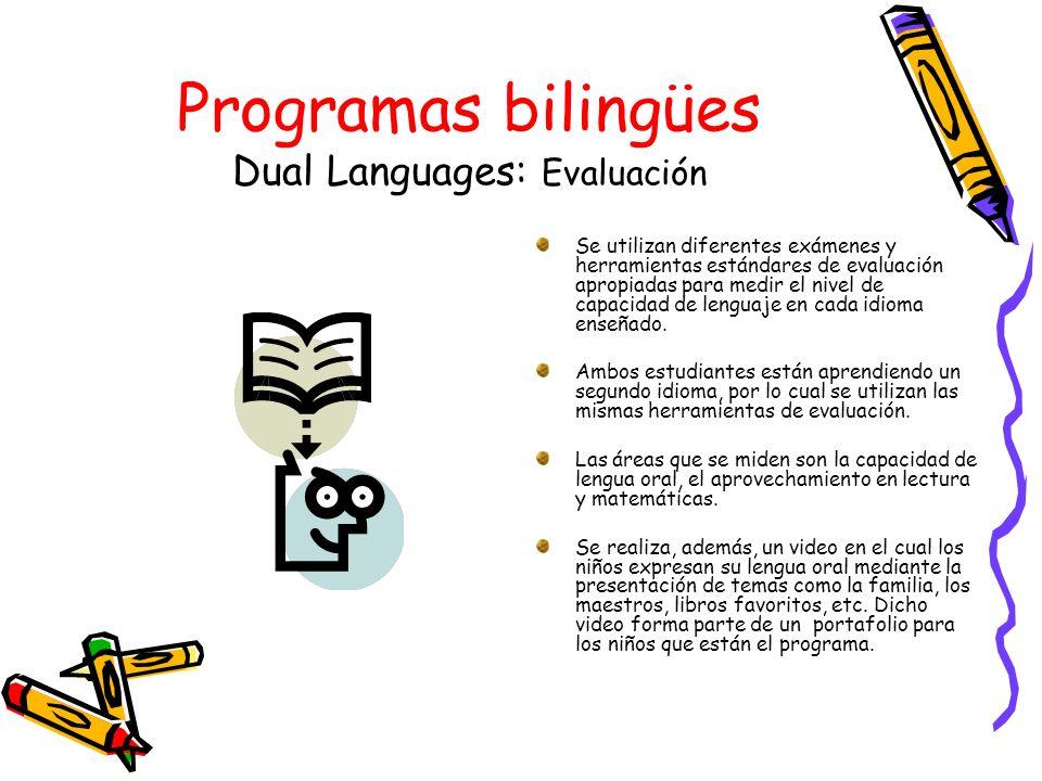 Programas bilingües Dual Languages: Evaluación Se utilizan diferentes exámenes y herramientas estándares de evaluación apropiadas para medir el nivel