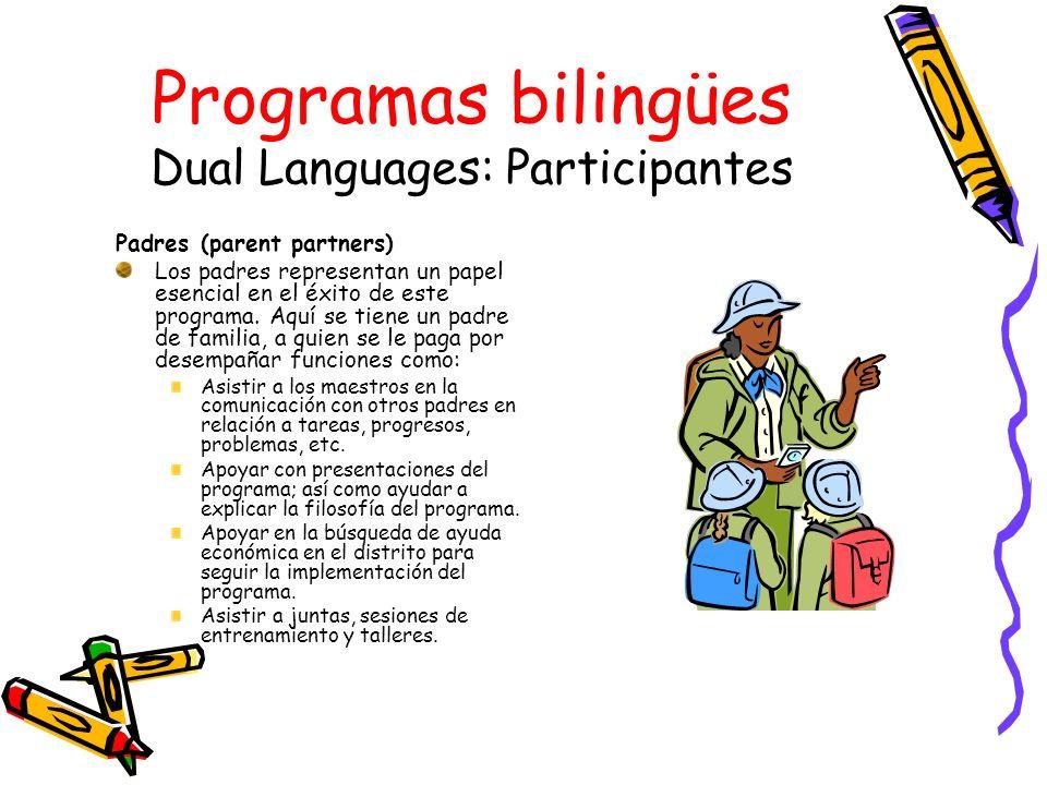 Programas bilingües Dual Languages: Participantes Padres (parent partners) Los padres representan un papel esencial en el éxito de este programa. Aquí