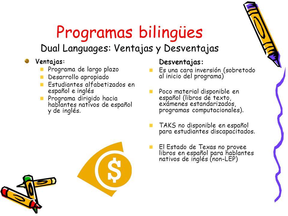 Programas bilingües Dual Languages: Ventajas y Desventajas Ventajas: Programa de largo plazo Desarrollo apropiado Estudiantes alfabetizados en español