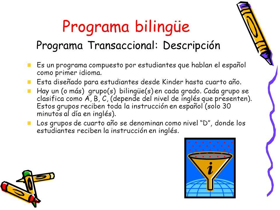 Programa bilingüe Programa Transaccional: Descripción Es un programa compuesto por estudiantes que hablan el español como primer idioma. Esta diseñado