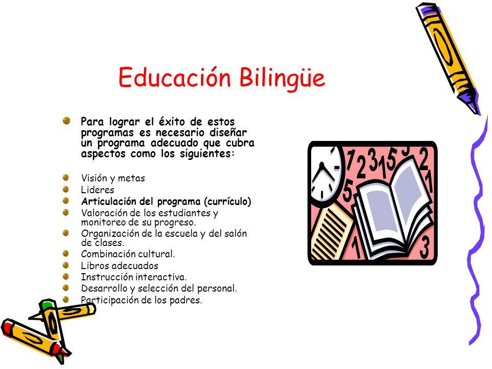 Educación Bilingüe Para lograr el éxito de estos programas es necesario diseñar un programa adecuado que cubra aspectos como los siguientes: Visión y