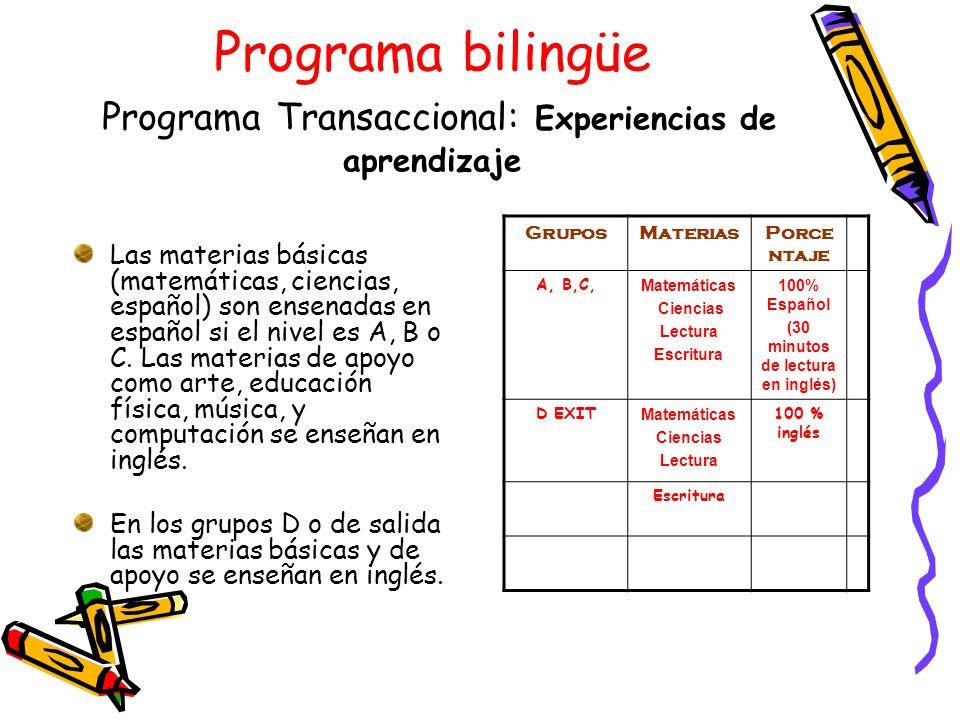 Programa bilingüe Programa Transaccional: Experiencias de aprendizaje Las materias básicas (matemáticas, ciencias, español) son ensenadas en español s