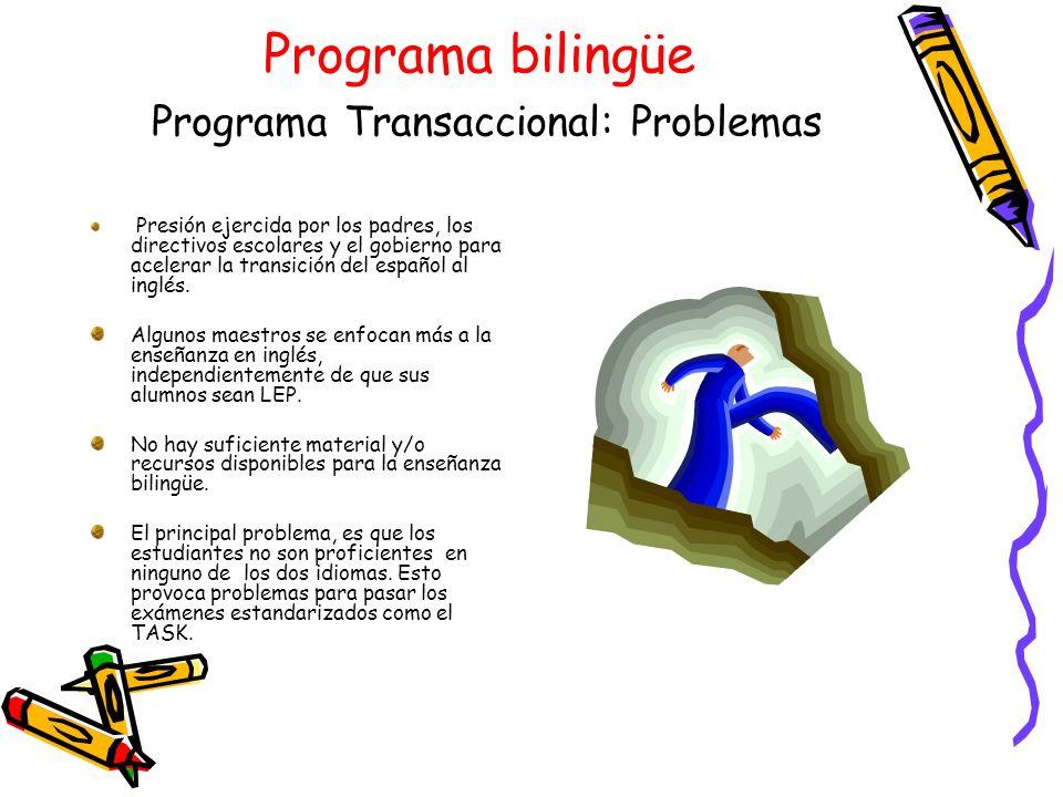 Programa bilingüe Programa Transaccional: Problemas Presión ejercida por los padres, los directivos escolares y el gobierno para acelerar la transició
