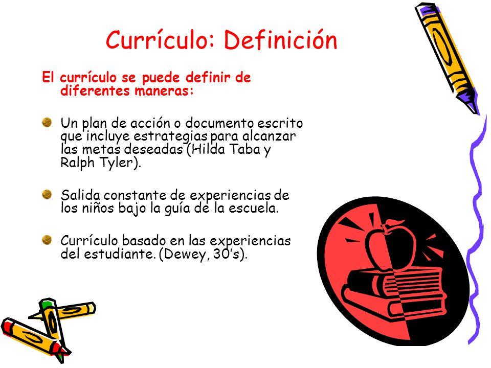 Currículo: Definición El currículo se puede definir de diferentes maneras: Un plan de acción o documento escrito que incluye estrategias para alcanzar