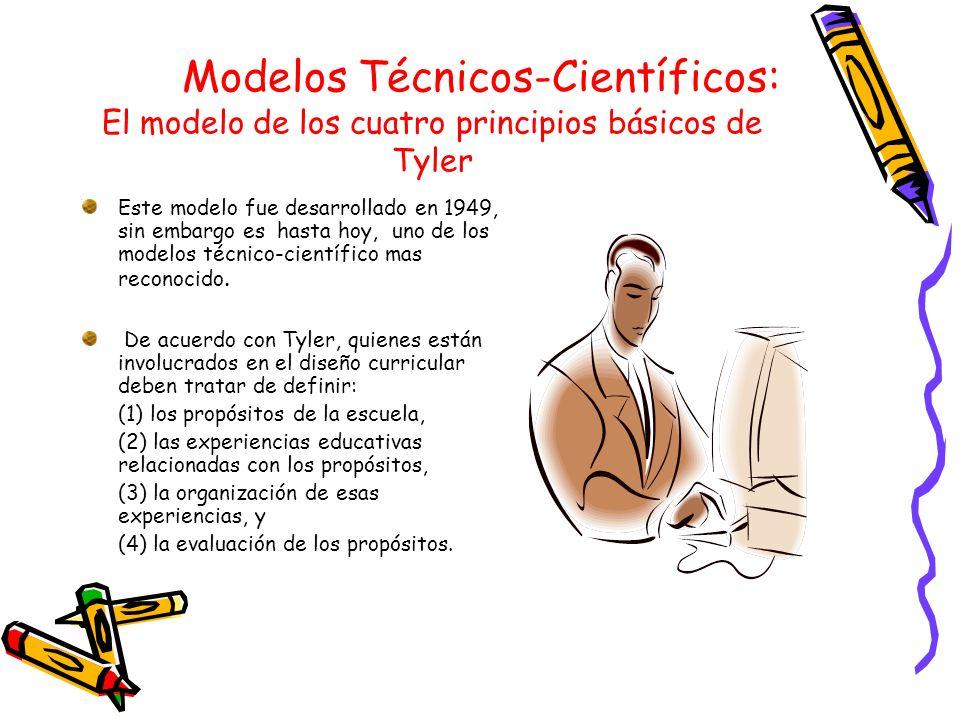Modelos Técnicos-Científicos: El modelo de los cuatro principios básicos de Tyler Este modelo fue desarrollado en 1949, sin embargo es hasta hoy, uno