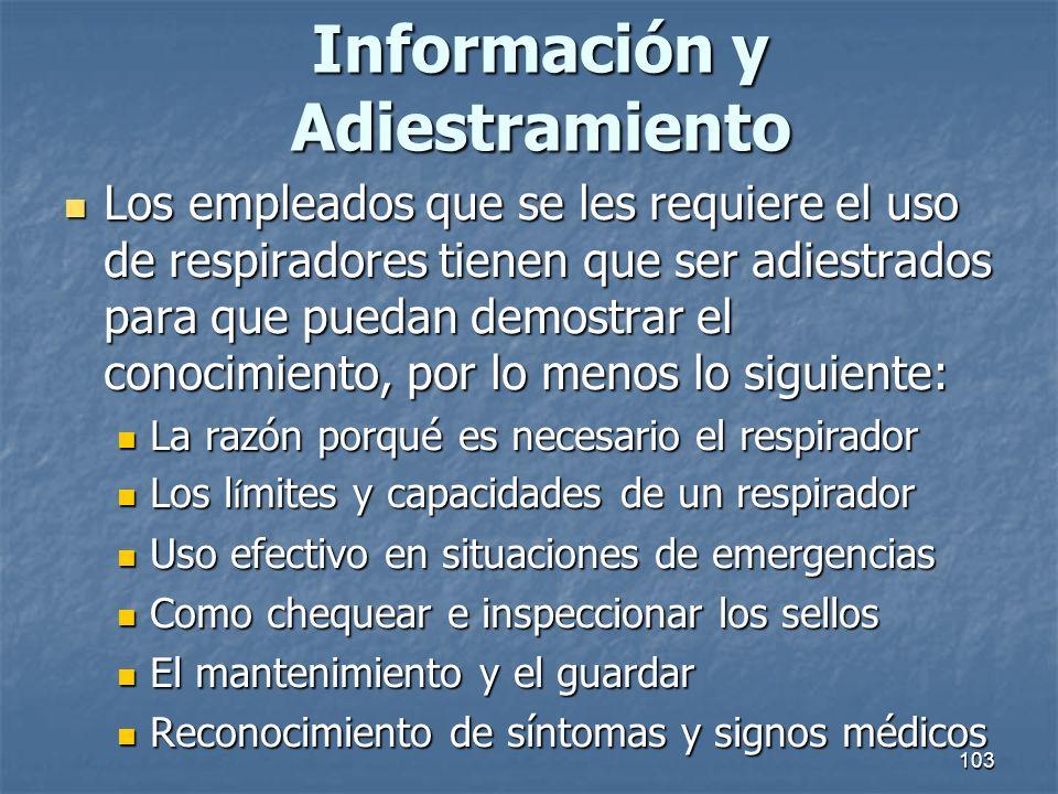 103 Información y Adiestramiento Los empleados que se les requiere el uso de respiradores tienen que ser adiestrados para que puedan demostrar el cono