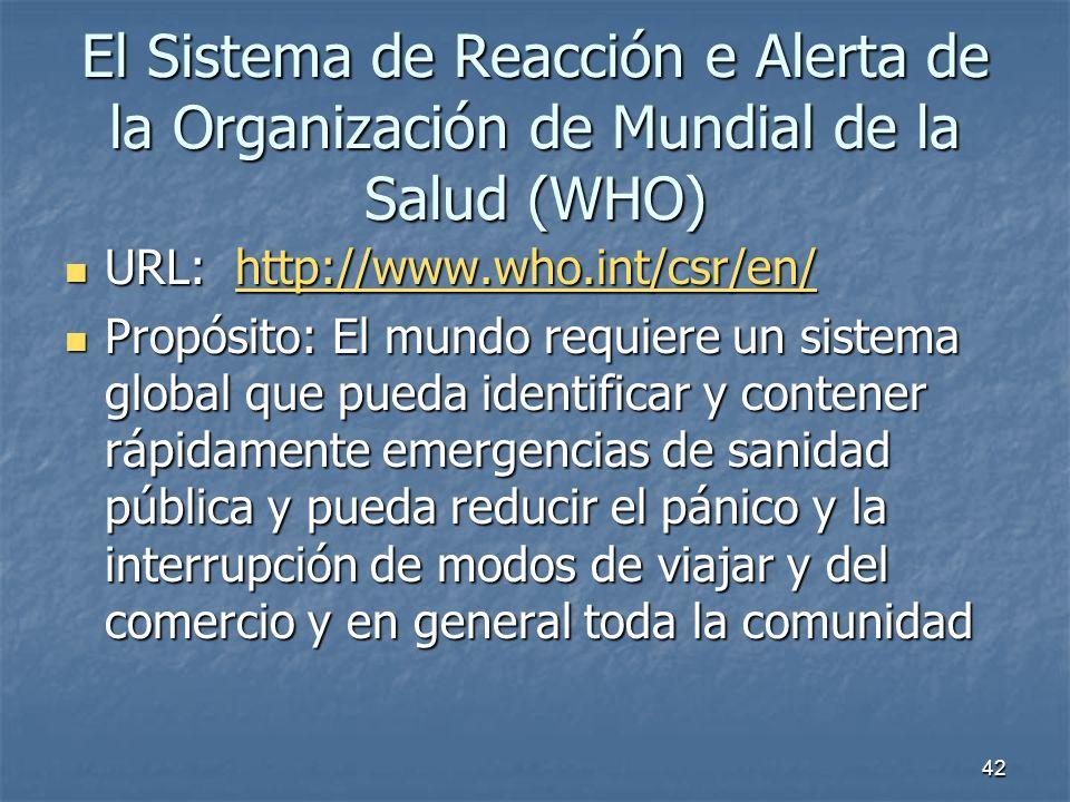 42 El Sistema de Reacción e Alerta de la Organización de Mundial de la Salud (WHO) URL: http://www.who.int/csr/en/ URL: http://www.who.int/csr/en/http