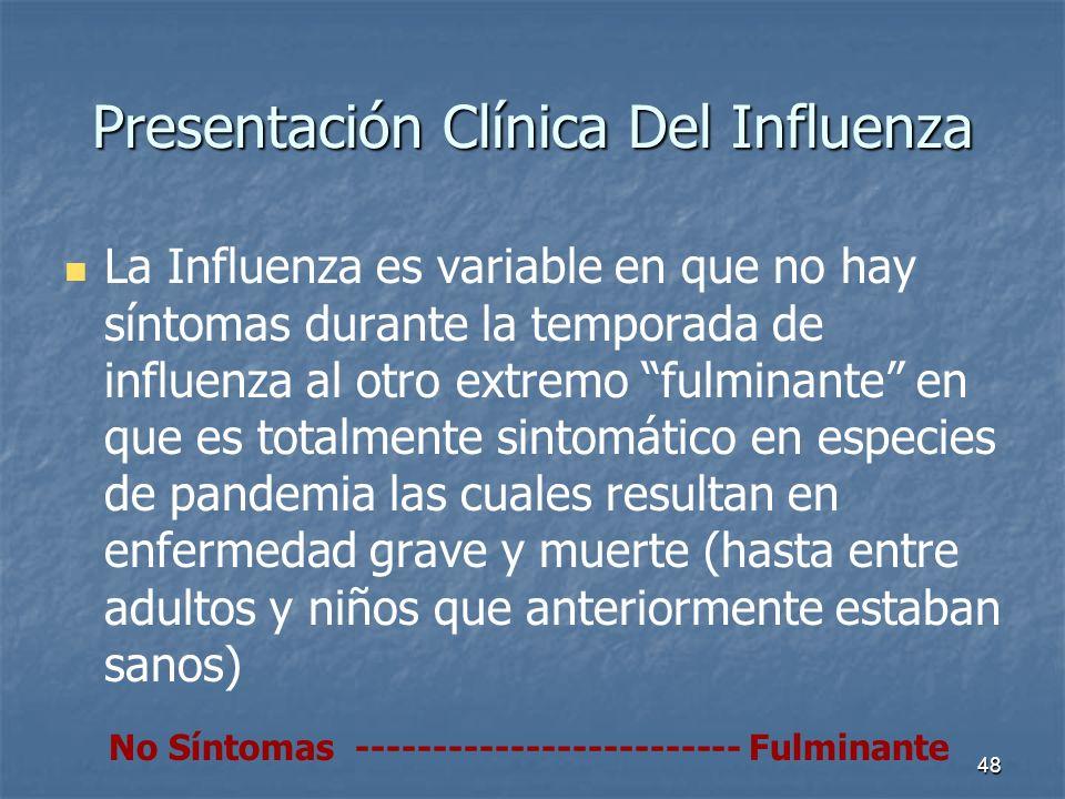 48 Presentación Clínica Del Influenza La Influenza es variable en que no hay síntomas durante la temporada de influenza al otro extremo fulminante en