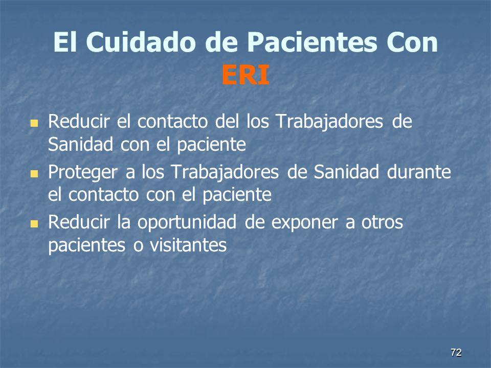 72 El Cuidado de Pacientes Con ERI Reducir el contacto del los Trabajadores de Sanidad con el paciente Proteger a los Trabajadores de Sanidad durante