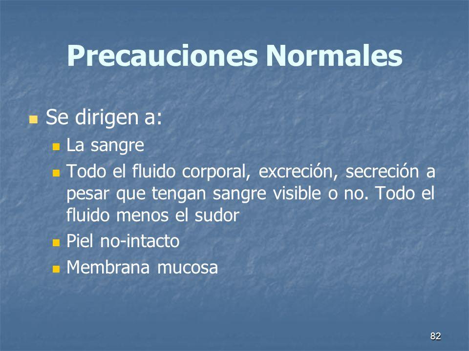 82 Precauciones Normales Se dirigen a: La sangre Todo el fluido corporal, excreción, secreción a pesar que tengan sangre visible o no. Todo el fluido