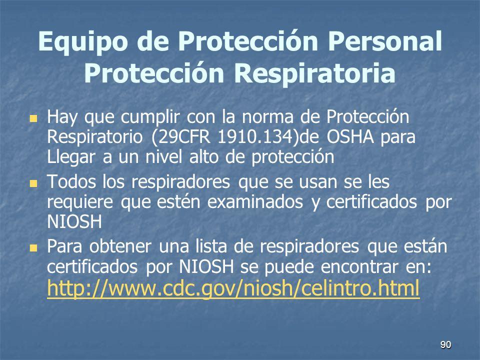 90 Equipo de Protección Personal Protección Respiratoria Hay que cumplir con la norma de Protección Respiratorio (29CFR 1910.134)de OSHA para Llegar a