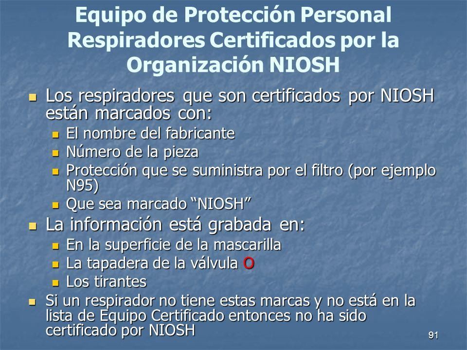 91 Equipo de Protección Personal Respiradores Certificados por la Organización NIOSH Los respiradores que son certificados por NIOSH están marcados co
