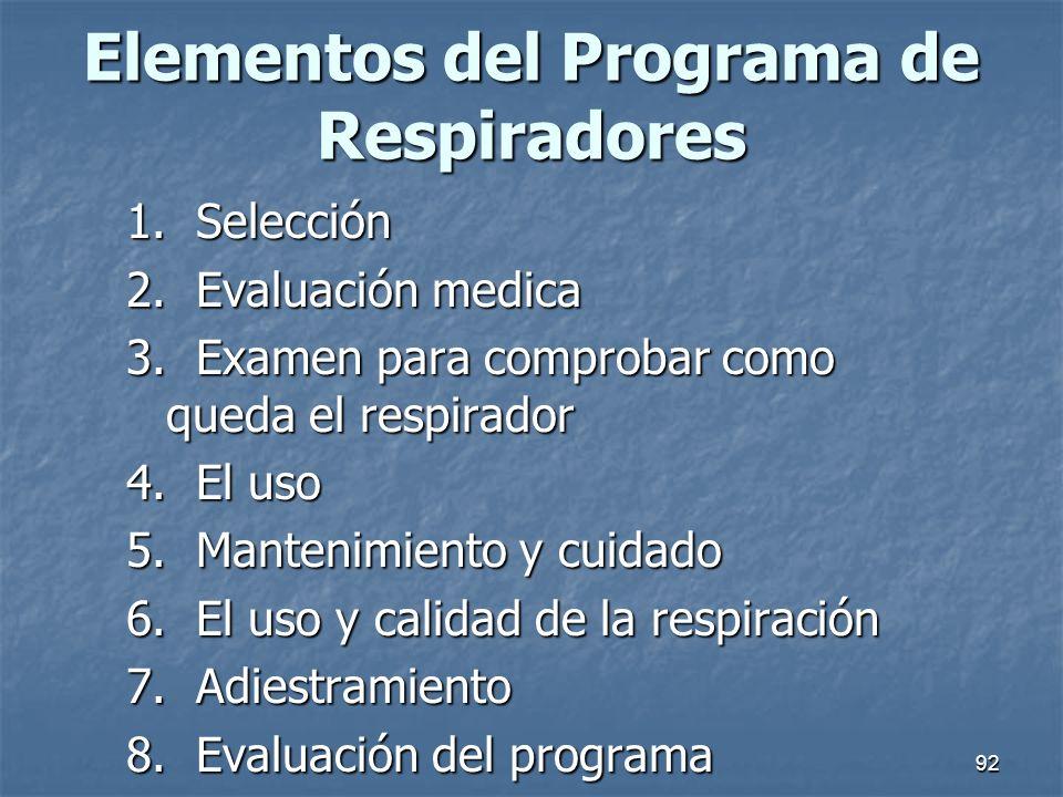 92 Elementos del Programa de Respiradores 1. Selección 2. Evaluación medica 3. Examen para comprobar como queda el respirador 4. El uso 5. Mantenimien