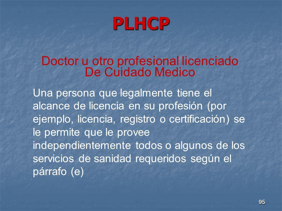95 PLHCP Doctor u otro profesional licenciado De Cuidado Medico Una persona que legalmente tiene el alcance de licencia en su profesión (por ejemplo,