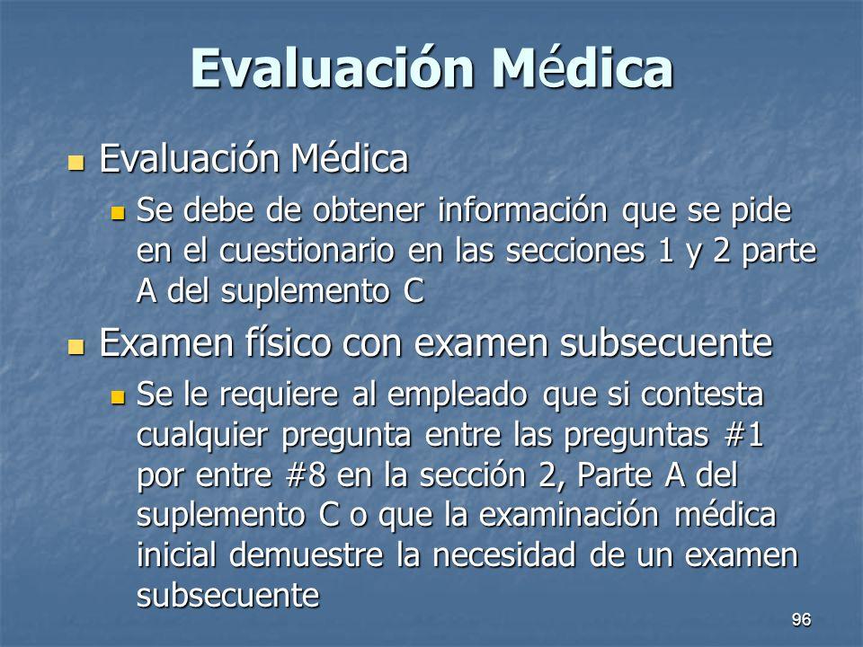 96 Evaluación Médica Evaluación Médica Evaluación Médica Se debe de obtener información que se pide en el cuestionario en las secciones 1 y 2 parte A