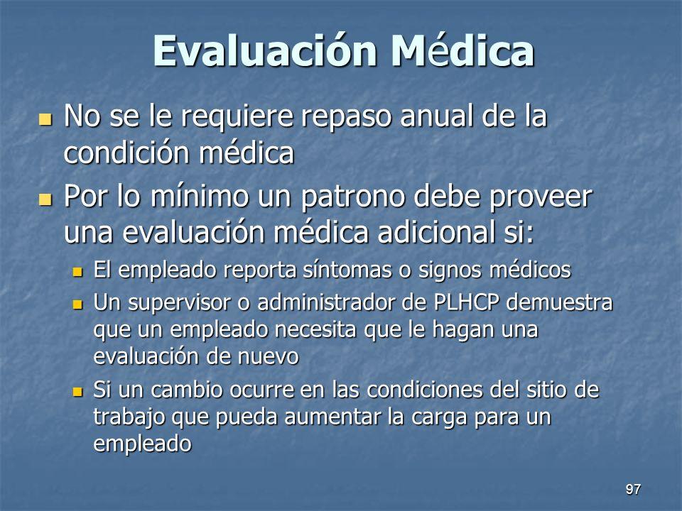 97 Evaluación Médica No se le requiere repaso anual de la condición médica No se le requiere repaso anual de la condición médica Por lo mínimo un patr
