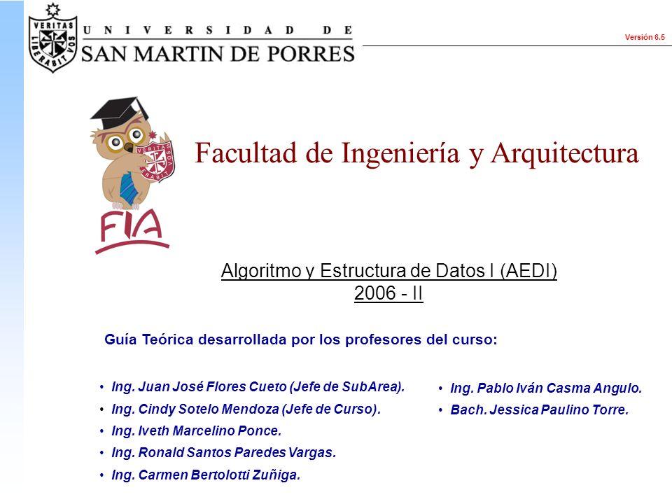 Versión 6.5 Algoritmo y Estructura de Datos I (AEDI) 2006 - II Ing. Juan José Flores Cueto (Jefe de SubArea). Ing. Cindy Sotelo Mendoza (Jefe de Curso