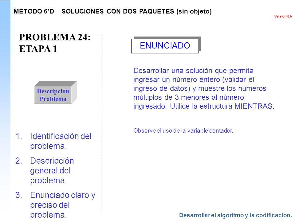 Versión 6.5 PROBLEMA 24: ETAPA 1 Descripción Problema 1.Identificación del problema. 2.Descripción general del problema. 3.Enunciado claro y preciso d