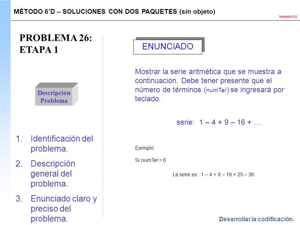 Versión 6.5 PROBLEMA 26: ETAPA 1 Descripción Problema 1.Identificación del problema. 2.Descripción general del problema. 3.Enunciado claro y preciso d