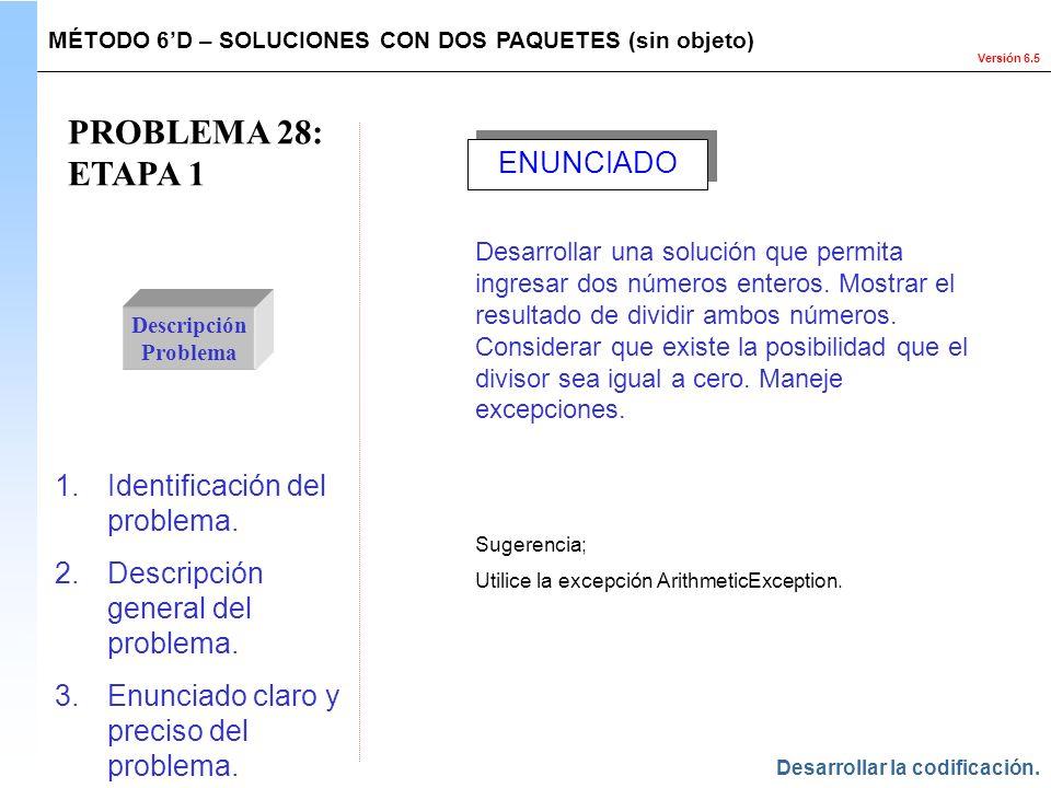 Versión 6.5 PROBLEMA 28: ETAPA 1 Descripción Problema 1.Identificación del problema. 2.Descripción general del problema. 3.Enunciado claro y preciso d