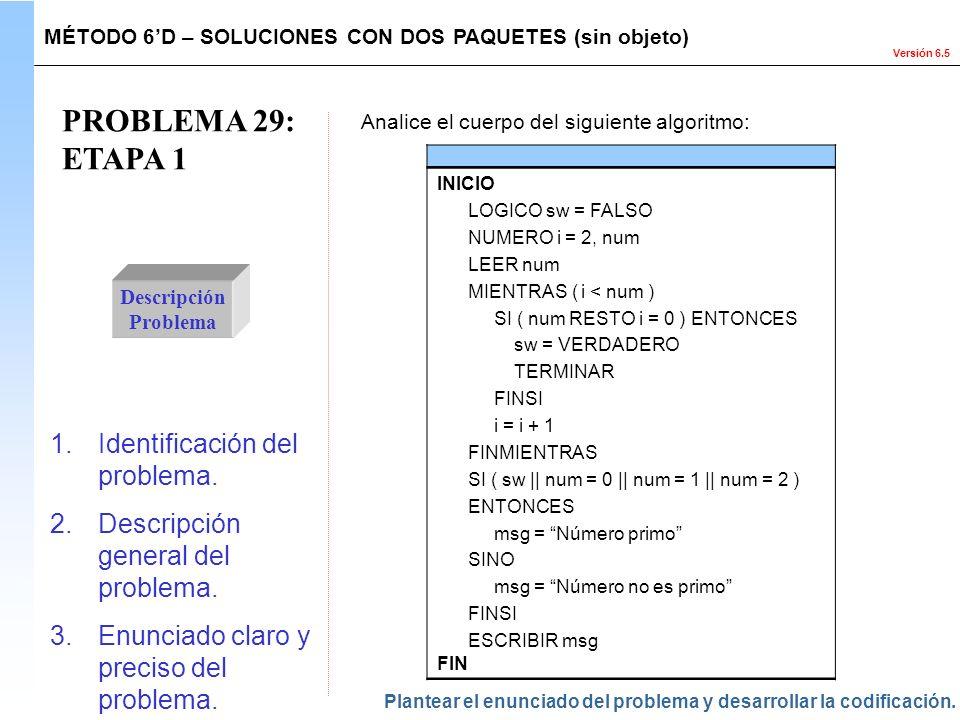 Versión 6.5 PROBLEMA 29: ETAPA 1 Descripción Problema 1.Identificación del problema. 2.Descripción general del problema. 3.Enunciado claro y preciso d
