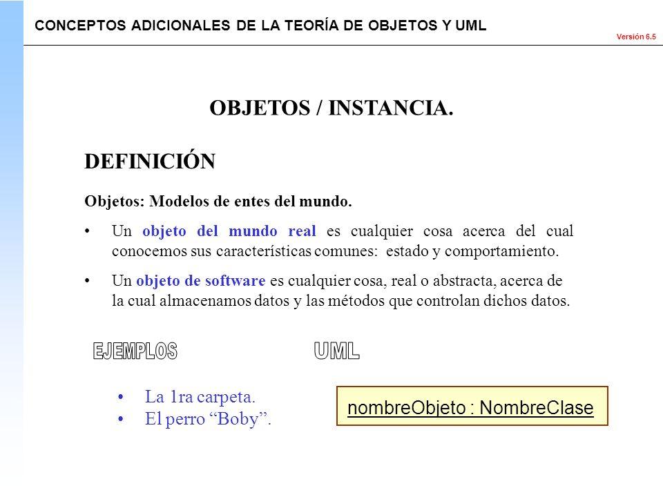Versión 6.5 DEFINICIÓN Objetos: Modelos de entes del mundo. Un objeto del mundo real es cualquier cosa acerca del cual conocemos sus características c