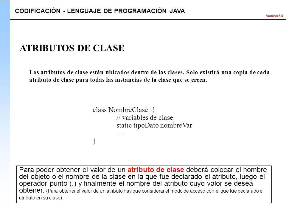 Versión 6.5 Los atributos de clase están ubicados dentro de las clases. Solo existirá una copia de cada atributo de clase para todas las instancias de