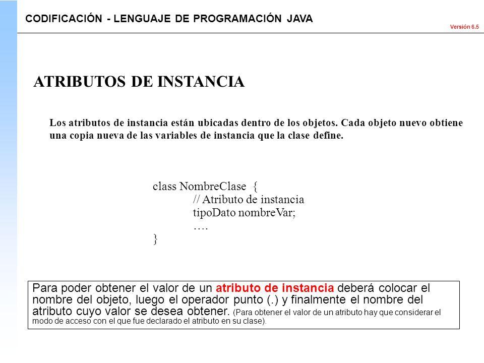 Versión 6.5 Los atributos de instancia están ubicadas dentro de los objetos. Cada objeto nuevo obtiene una copia nueva de las variables de instancia q