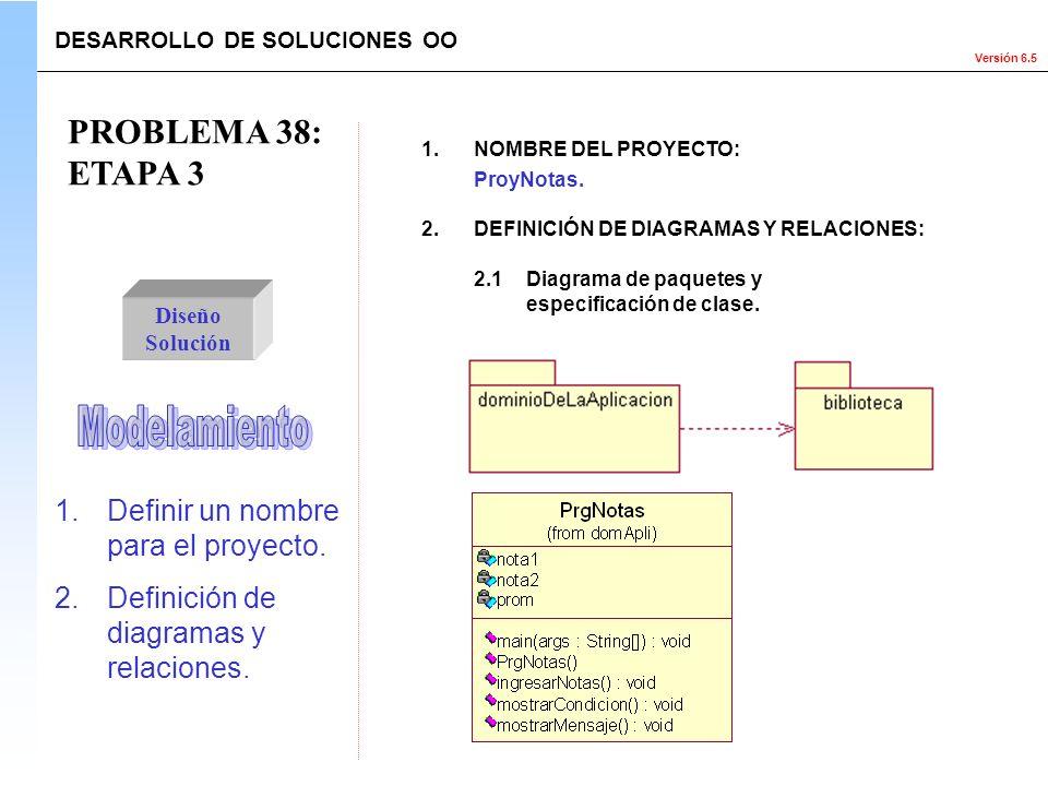 Versión 6.5 Diseño Solución 1.Definir un nombre para el proyecto. 2.Definición de diagramas y relaciones. 1.NOMBRE DEL PROYECTO: ProyNotas. 2.DEFINICI