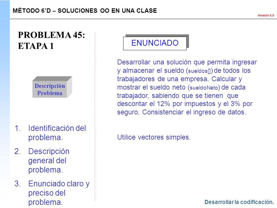 Versión 6.5 PROBLEMA 45: ETAPA 1 Descripción Problema 1.Identificación del problema. 2.Descripción general del problema. 3.Enunciado claro y preciso d