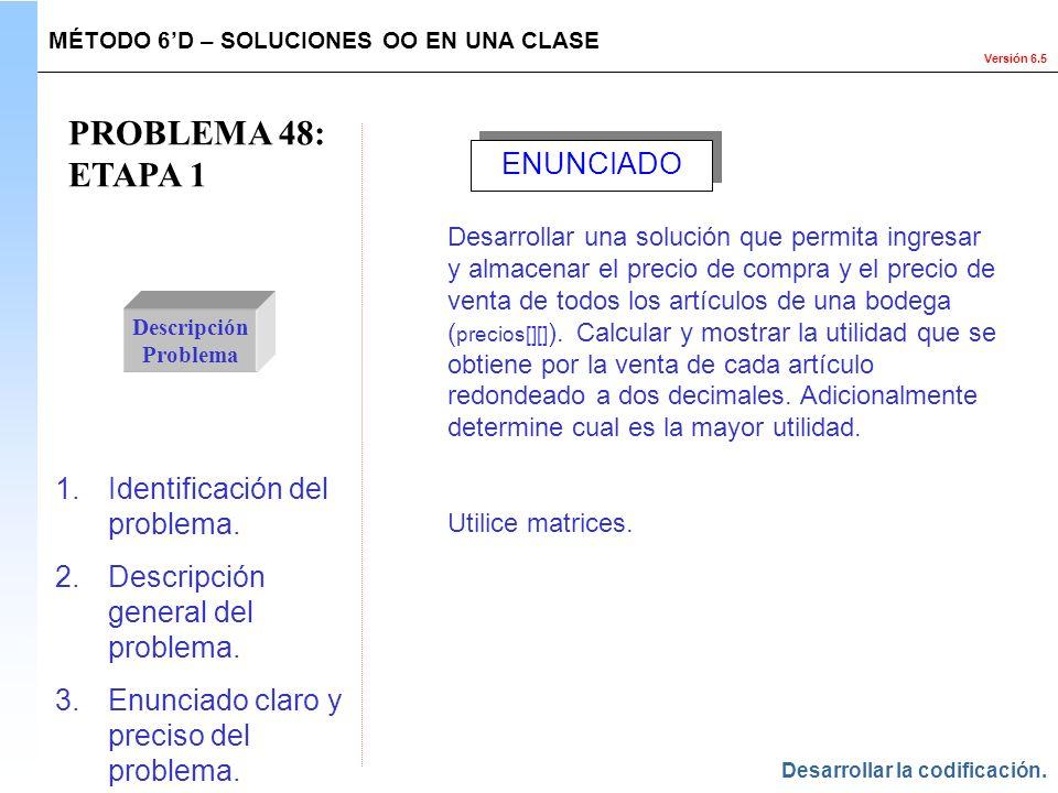 Versión 6.5 PROBLEMA 48: ETAPA 1 Descripción Problema 1.Identificación del problema. 2.Descripción general del problema. 3.Enunciado claro y preciso d