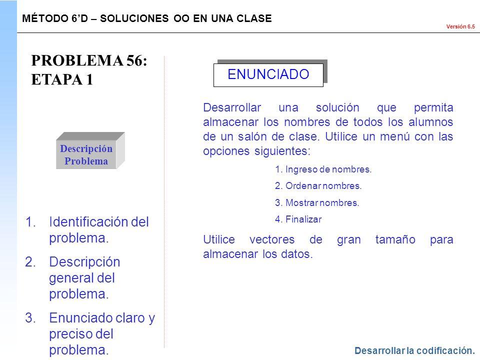 Versión 6.5 PROBLEMA 56: ETAPA 1 Descripción Problema 1.Identificación del problema. 2.Descripción general del problema. 3.Enunciado claro y preciso d