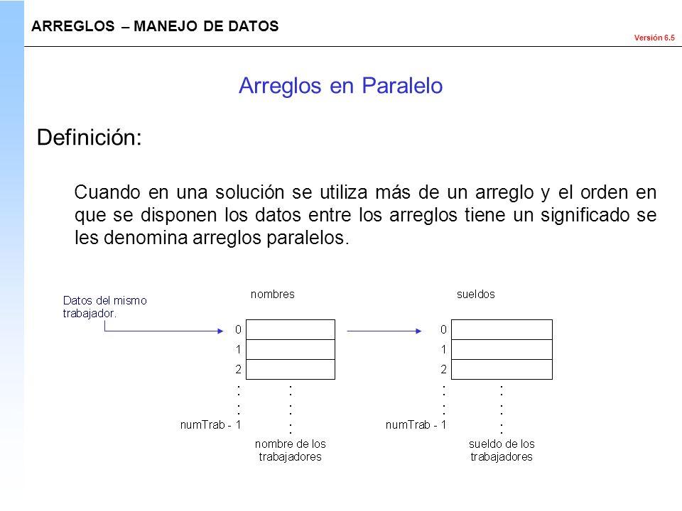 Versión 6.5 Definición: Cuando en una solución se utiliza más de un arreglo y el orden en que se disponen los datos entre los arreglos tiene un signif