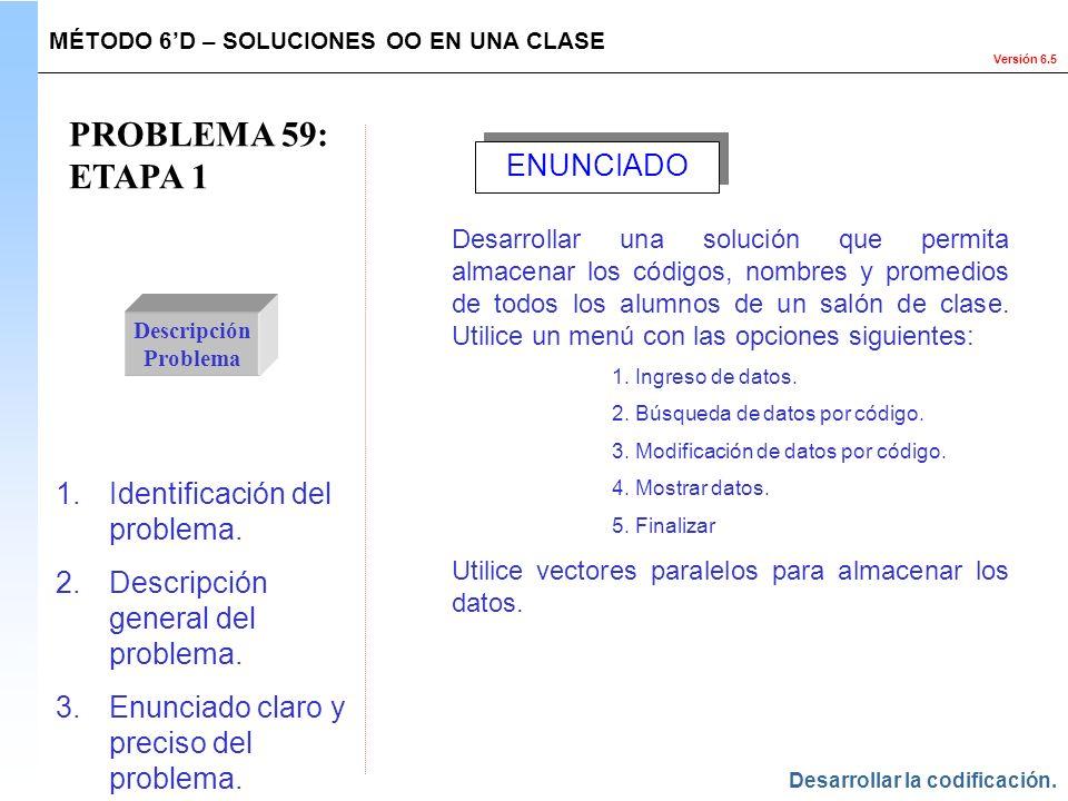 Versión 6.5 PROBLEMA 59: ETAPA 1 Descripción Problema 1.Identificación del problema. 2.Descripción general del problema. 3.Enunciado claro y preciso d