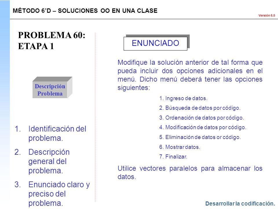 Versión 6.5 PROBLEMA 60: ETAPA 1 Descripción Problema 1.Identificación del problema. 2.Descripción general del problema. 3.Enunciado claro y preciso d