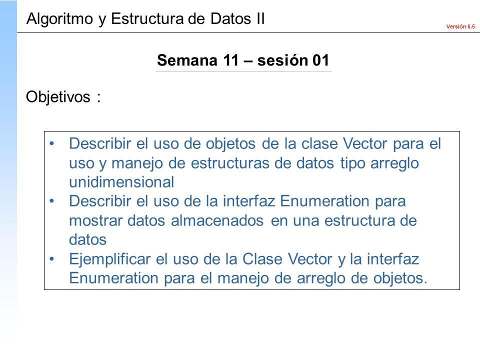 Versión 6.5 Describir el uso de objetos de la clase Vector para el uso y manejo de estructuras de datos tipo arreglo unidimensional Describir el uso d