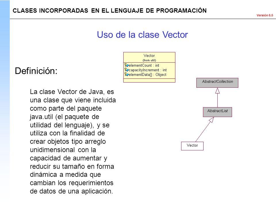 Versión 6.5 La clase Vector de Java, es una clase que viene incluida como parte del paquete java.util (el paquete de utilidad del lenguaje), y se util