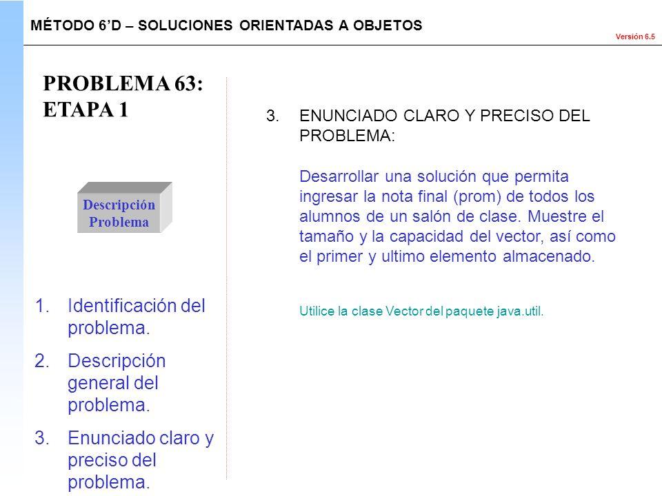 Versión 6.5 PROBLEMA 63: ETAPA 1 Descripción Problema Desarrollar una solución que permita ingresar la nota final (prom) de todos los alumnos de un sa