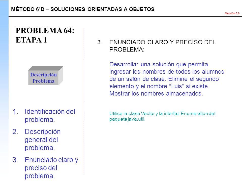 Versión 6.5 PROBLEMA 64: ETAPA 1 Descripción Problema Desarrollar una solución que permita ingresar los nombres de todos los alumnos de un salón de cl